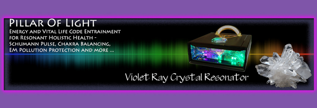 Pillar of Light Electromagnetic Chakra Balancing by the Violet Ray Crystal Resonator